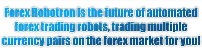 Forex Robotron automated forex trading headline